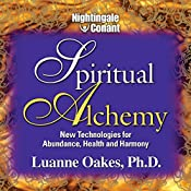 Spiritual Alchemy: New Technologies for Abundance, Health and Harmony | Luanne Oakes