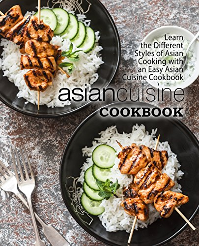 Asian Cuisine Cookbook: Learn the Different Styles of Asian Cooking with an Easy Asian Cuisine Cookbook by BookSumo Press