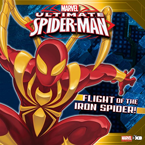 Ultimate Spider-Man: Flight of the Iron Spider: Based on the hit TV show from Marvel Animation (Marvel Storybook (eBook) 5)