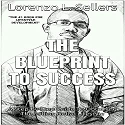 The Blueprint to Success: A Step by Step Guide from Struggle to Success