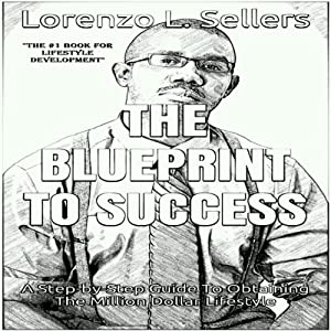 The Blueprint to Success: A Step by Step Guide from Struggle to Success Audiobook