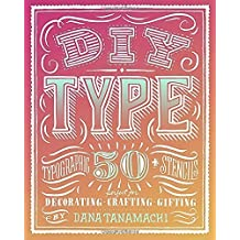 DIY Type: 50+ Typographic Stencils for Decorating, Crafting, and Gifting by Dana Tanamachi (2014-09-30)
