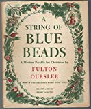 img - for A String Of Blue Beads: A Modern Parable for Christmas By Fulton Oursler, author of The Greatest Story Ever Told book / textbook / text book
