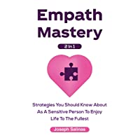 Empath Mastery 2 In 1: Strategies You Should Know About As A Sensitive Person To...