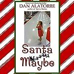 Santa Maybe: Savvy Stories | Dan Alatorre