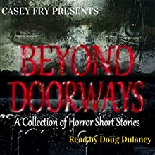 Beyond Doorways Audiobook by Casey Fry Narrated by Doug Dulaney