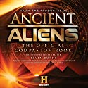 Ancient Aliens: The Official Companion Book Audiobook by  The Producers of Ancient Aliens Narrated by Giorgio A. Tsoukalos, Bill Mumy, Angela Cartwright, Robert Clotworthy, Kevin Burns