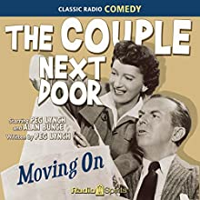 The Couple Next Door: Moving On Radio/TV Program Auteur(s) : Peg Lynch Narrateur(s) : Peg Lynch, Alan Bunce