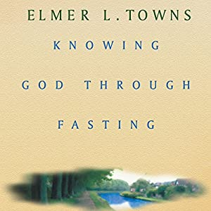 Knowing God Through Fasting Audiobook