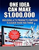 img - for One Idea Can Make $1, 000, 000: Building a TV products fortune is easier than you think! [Paperback] [2012] (Author) Michael Walshe book / textbook / text book