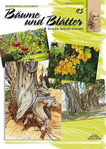 Bäume und Blätter (Sammlung Leonardo / Malen macht Freude)