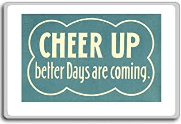 Amazoncom Cheer Up Better Days Are Coming Motivational