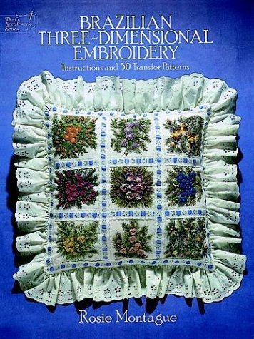 Brazilian Three-dimensional Embroidery (Embroidery, Needlework Designs Series) by R. Montague (1984-01-05)