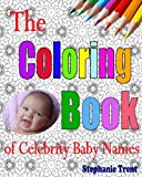 The Coloring Book of Celebrity Baby Names: The Adult Coloring Book of Choosing a Celebrity Baby Name