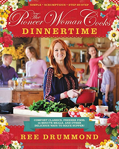 The Pioneer Woman Cooks: Dinnertime: Comfort Classics, Freezer Food, 16-Minute Meals, and Other Delicious Ways to Solve Supper! by [Drummond, Ree]