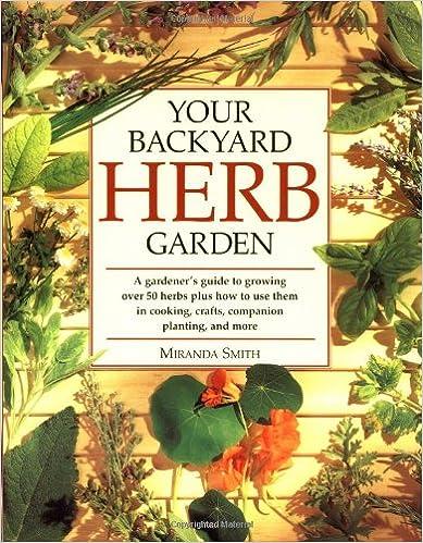 Your Backyard Herb Garden A Gardeners Guide to Growing Using