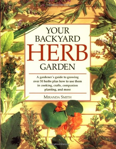 your-backyard-herb-garden-a-gardeners-guide-to-growing-over-50-herbs-plus-how-to-use-them-in-cooking