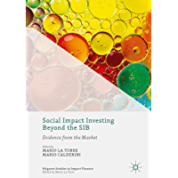 Social Impact Investing Beyond the SIB: Evidence from the Market (Palgrave Studies in Impact Finance)