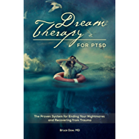 Dream Therapy for PTSD: The Proven System for Ending Your Nightmares and Recovering from Trauma: The Proven System for Ending Your Nightmares and Recovering from Trauma