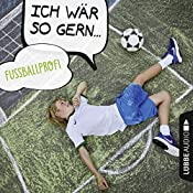 Ich wär so gern Fußballprofi (Ich wär so gern...) | Christian Bärmann, Martin Maria Schwarz