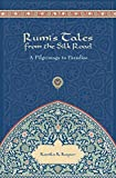 Rumi's Tales from the Silk Road: A Pilgrimage to Paradise