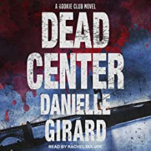 Dead Center: Rookie Club Series, Book 1 Audiobook by Danielle Girard Narrated by Rachel Dulude