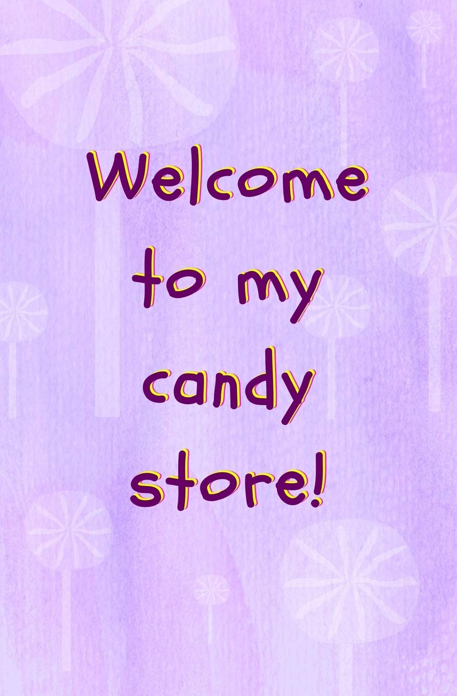 Welcome to My Candy Store!: Blank Journal and Musical