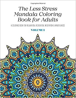 Amazon The Less Stress Mandala Coloring Book For Adults Volume 1 A Relaxation Recreation Meditation And Mindfulness