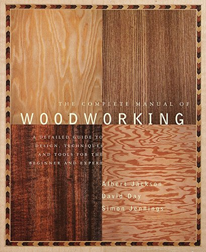 The Complete Manual of Woodworking: A Detailed Guide to Design, Techniques, and Tools for the Beginner and ()