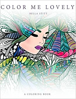 amazoncom color me lovely adult and teen coloring book with empowering messages 9781540596925 bella stitt books