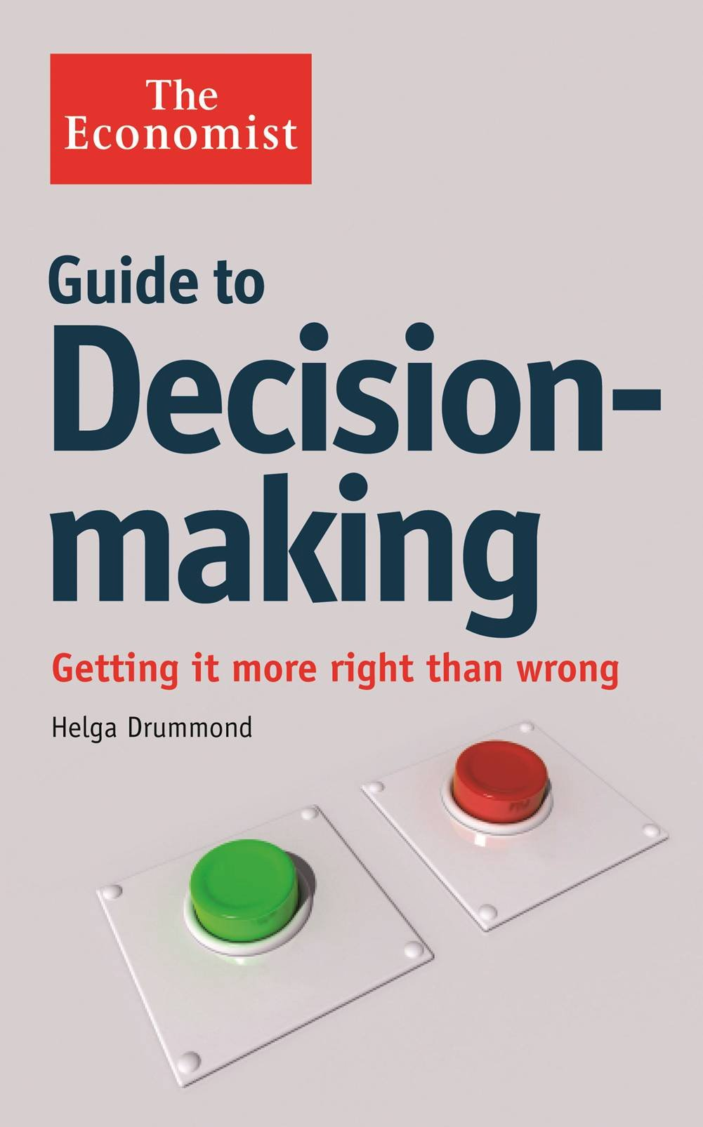 The Economist Guide to Decision-Making: Getting it more right than wrong  Paperback – 26 Jul 2012