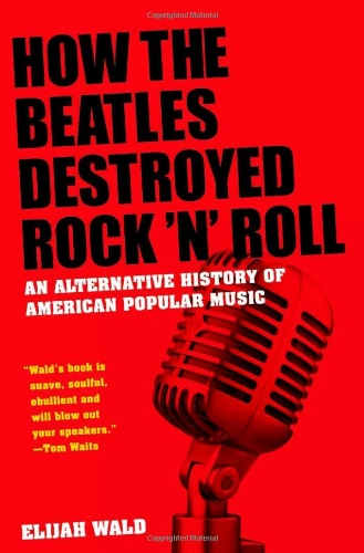 Image of How the Beatles Destroyed Rock 'n' Roll: An Alternative History of American Popular Music