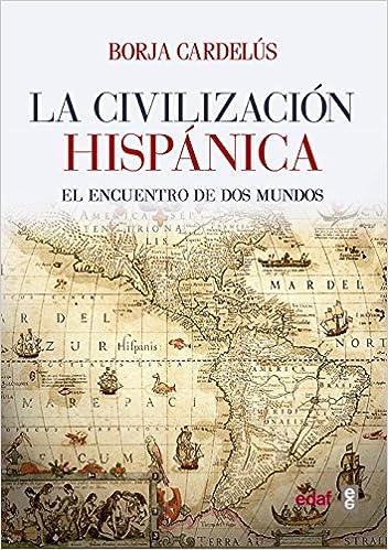 Civilización hispánica,La: El encuentro de dos mundos que creó una ...