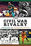 The Civil War Rivalry:: Oregon vs. Oregon State