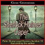 The Sherlock Holmes Caper: Peter Sharp Legal Mysteries, Book 15 | Gene Grossman