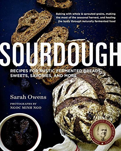 Sourdough: Recipes for Rustic Fermented Breads, Sweets, Savories, and More by Sarah Owens