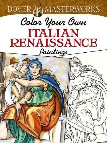 Dover Masterworks: Color Your Own Italian Renaissance Paintings (Adult Coloring) Renaissance Fine Art