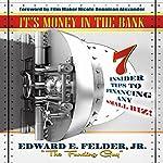 It's Money in the Bank: 7 Insider Tips to Financing Any Small Biz | Edward E. Felder Jr.