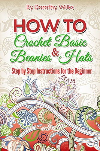 - How to Crochet Basic Beanies and Hats with Step by Step Instructions for the Beginner
