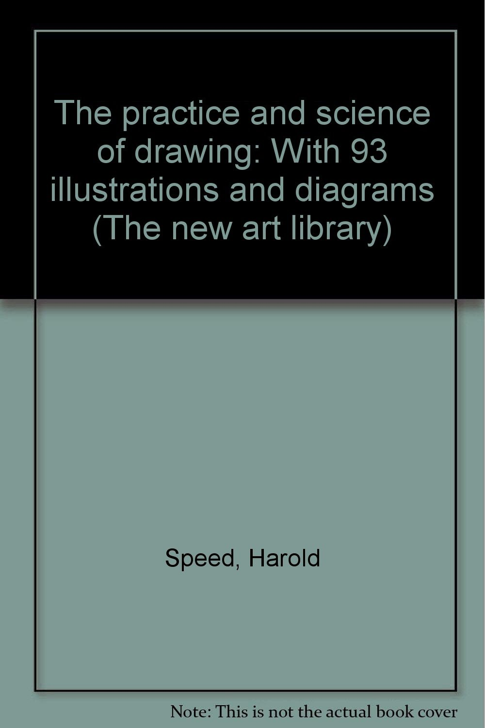 The Practice and Science of Drawing (The New Art Library): Harold ...