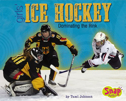 Read Online Girls' Ice Hockey: Dominating the Rink (Girls Got Game) ebook