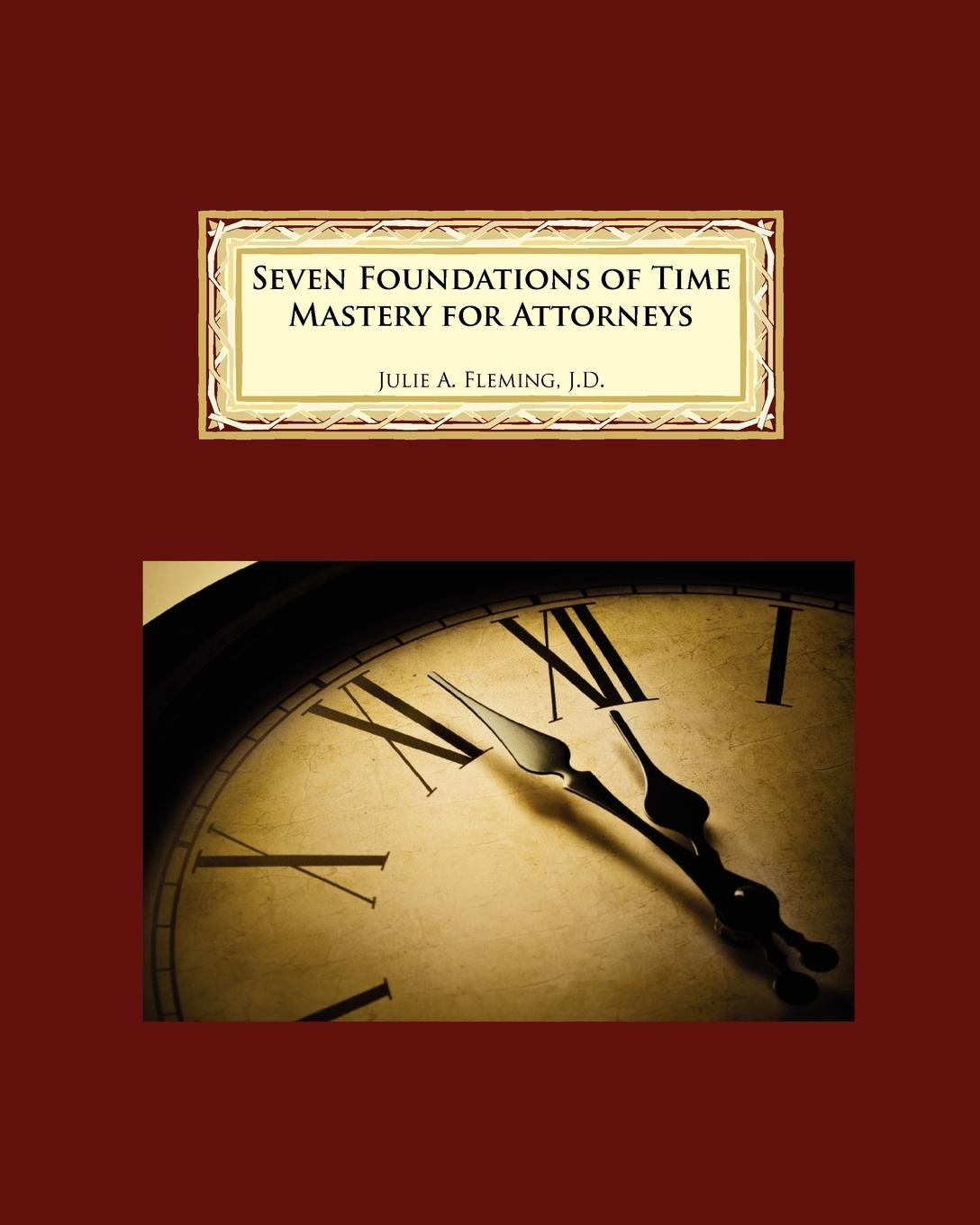 Read Online Seven Foundations of Time Mastery for Attorneys pdf epub