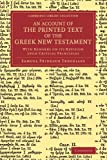 An Account of the Printed Text of the Greek New Testament : With Remarks on Its Revision upon Critical Principles, Tregelles, Samuel Prideaux, 1108066054
