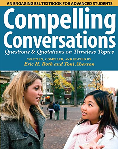 Compelling Conversations:: Questions and Quotations on Timeless Topics - An engaging ESL textbook for Advanced ESL students