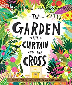 The Garden, the Curtain and the Cross: The true story of why Jesus died and rose again (Tales That Tell The Truth)