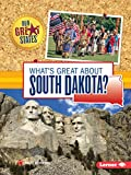 What s Great about South Dakota? (Our Great States)
