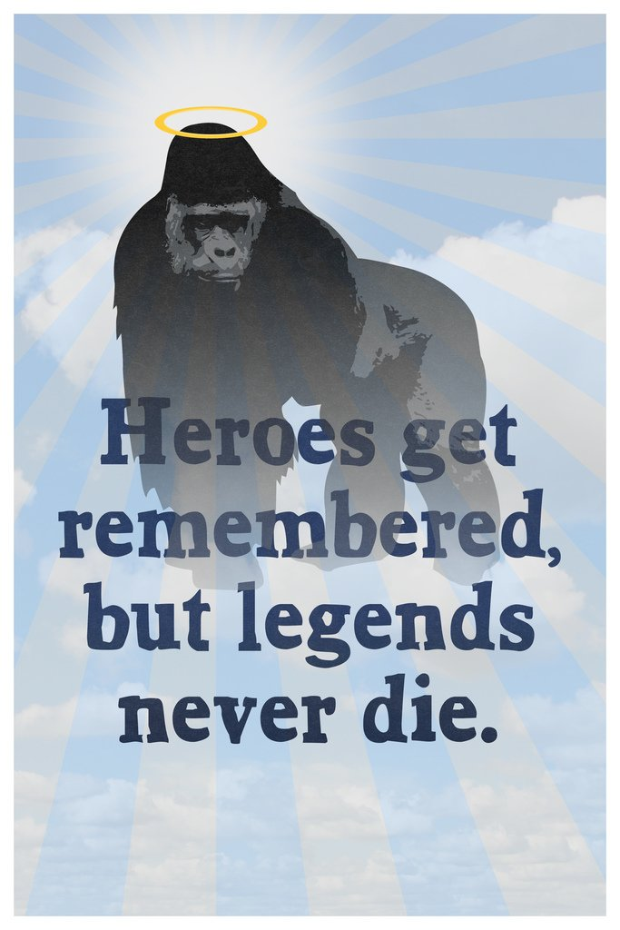 Harambe Heroes Get Remembered But Legends Never Die Quote Poster 12x18