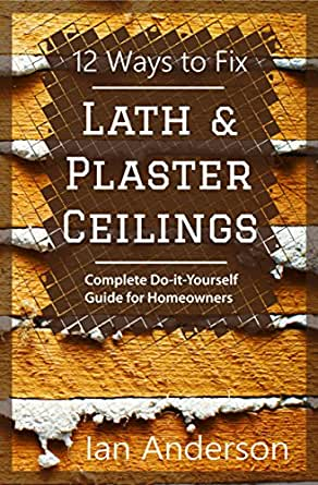 12 ways to fix lath and plaster ceilings complete do it yourself books crafts hobbies home home improvement design solutioingenieria Gallery