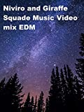 Niviro and Giraffe Squade Music Video mix EDM