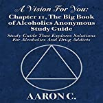 A Vision for You: Chapter 11, The Big Book of Alcoholics Anonymous Study Guide: Study Guide That Explores Solutions for Alcoholics and Drug Addicts | Aaron C.